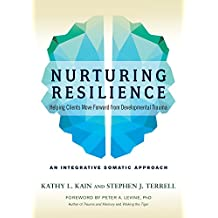 Nurturing Resilience: Helping Clients Move Forward from Developmental Trauma: An Integrative Somatic Approach