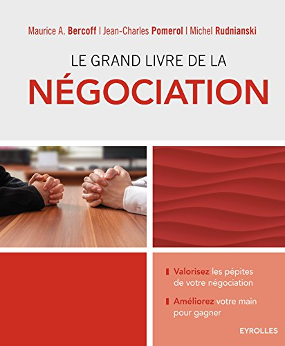 Le grand livre de la ngociation: Valorisez les ppites de votre ngociation - Amliorez votre main pour gagner