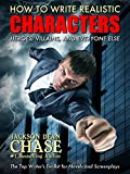 How to Write Realistic Characters: The Top Writers Toolkit for Novels and Screenplays (How to Write Realistic Fiction Bo