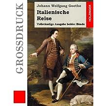 Italienische Reise (Großdruck): Vollständige Ausgabe beider Reisen