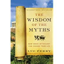 The Wisdom of the Myths: How Greek Mythology Can Change Your Life (Learning to Live) (English Edition)