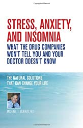 Stress, Anxiety and Insomnia- What the Drug Companies Won't Tell You and Your Doctor Doesn't Know
