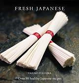 Fresh Japanese: Over 80 healthy Japanese recipes