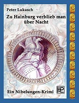 Zu Hainburg verblieb man über Nacht: Ein Nibelungen-Krimi von [Lukasch, Peter]