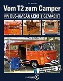 Vom T2 zum Camper: VW Bus-Umbau leicht gemacht (- Schrauberhandbuch)