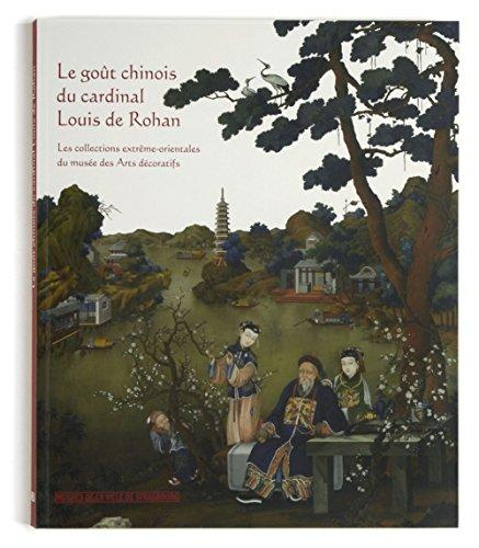 Le Goût chinois du Cardinal Louis de Rohan. Les collections extrême-orientales du musée des arts déc par Etienne Martin