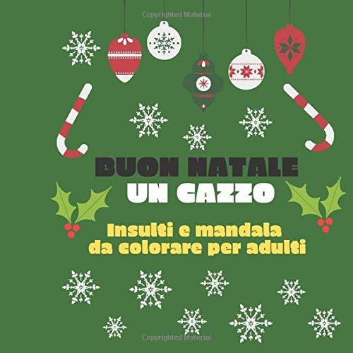Buon natale un cazzo Insulti e mandala da colorare per adulti: regalo di Natale originale e divertente, libro per adulti con 50 insulti e mandala da colorare, regalo natalizio economico