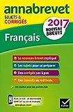 Annales Annabrevet 2017 Français 3e: sujets et corrigés, nouveau brevet