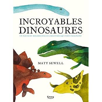 Incroyables dinosaures et autres créations préhistoriques