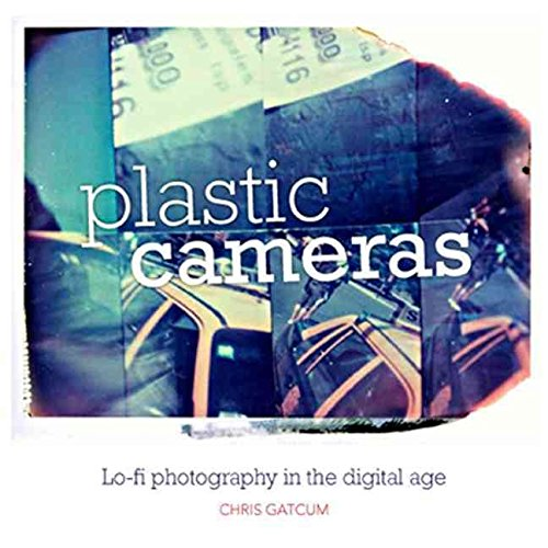 [(Plastic Cameras : Lo-fi Photography in the Digital Age)] [By (author) Chris Gatcum] published on (November, 2012)