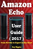 Amazon Echo: Amazon Echo User Manual: From Newbie to Expert in One Hour: Echo User Gu...