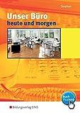 Unser Büro heute und morgen / Modernes Büromanagement: Unser Büro heute und morgen, Lehrbuch: Modernes Büromanagement