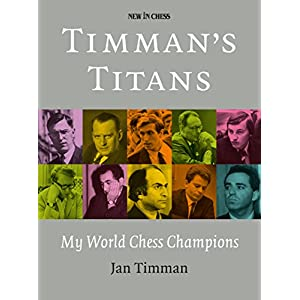 Timman's Titans: My World Chess Champions