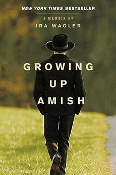 Growing Up Amish: A Memoir (English Edition) von [Wagler, Ira]