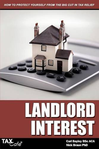Landlord Interest: How to Protect Yourself from the Big Cut in Tax Relief by Carl Bayley (2016-01-08)