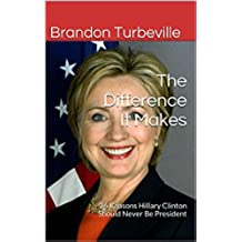 The Difference It Makes: 36 Reasons Hillary Clinton Should Never Be President (English Edition)
