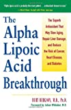 The Alpha Lipoic Acid Breakthrough: The Superb Antioxidant That May Slow Aging, Repair Liver Damage, and Reduce the Risk