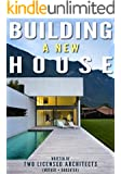 Building a New House: Everything You Need to Know About How to Build a House with Tips & Advice from Two Licensed Architects (Mother & Daughter) (English Edition)