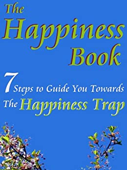 Happiness Book (7 Steps to Guide You Towards The Happiness Trap) by [Smart, Jenny]