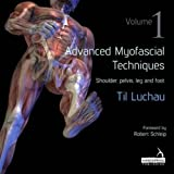 Advanced Myofascial Techniques: Shoulder, Pelvis, Leg and Foot 1