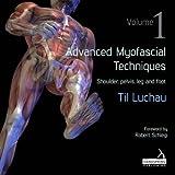Advanced Myofascial Techniques: Shoulder, Pelvis, Leg and Foot 1