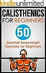 Calisthenics for Beginners: 50 Bodywe...