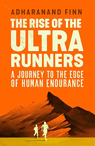 The Rise of the Ultra Runners: A Journey to the Edge of Human Endurance por Adharanand Finn