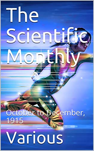 The Scientific Monthly, October to December, 1915 (English Edition)