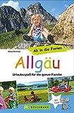 Bruckmann Reiseführer: Ab in die Ferien Allgäu. 67x Urlaubsspaß für die ganze Familie. Ein Familienreiseführer mit Insidertipps für den perfekten Urlaub mit Kindern.