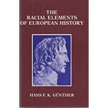 The Racial Elements of European History by Gunther, Hans F. K. (1992) Hardcover