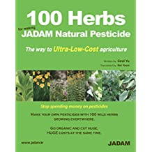 100 Herbs for making JADAM Natural Pesticide: The way to Ultra-Low-Cost agriculture (JADAM Organic Farming) (English Edition)