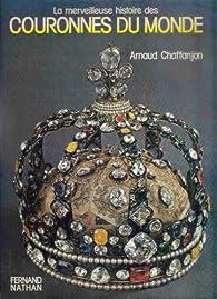 La Merveilleuse histoire des couronnes du monde par Arnaud  Chaffanjon