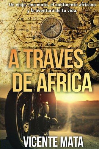 A través de Äfrica: Un viaje, una moto, el continente africano y la aventura de tu vida (Viajes en moto) por Vicente Mata