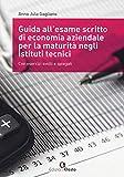 Guida all'esame scritto di economia aziendale per la maturità negli istituti tecnici. Con esercizi svolti e spiegati. Per gli Ist. tecnici