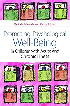 Promoting Psychological Well-Being in Children with Acute and Chronic Illness by [Edwards, Melinda, Titman, Penny]