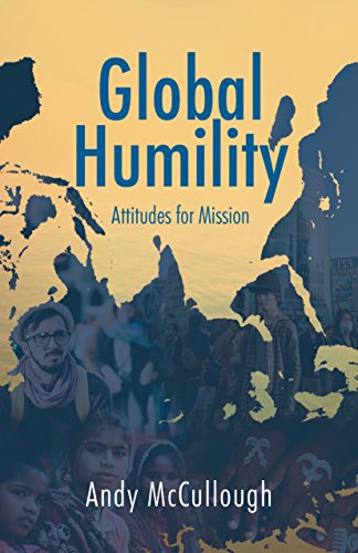 Global Humility:Attitudes to Mission por Andrew McCullough