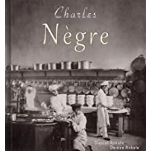 Charles Nègre: 60+ Photographic Reproductions - French Photography (English Edition)
