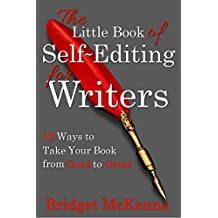 The Little Book of Self-Editing for Writers: 12 Ways to Take Your Book from Good to Great (Little Books for Writers)