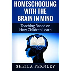 Homeschooling with the Brain in Mind: Teaching Based on How Children Learn