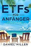 ETFs für Anfänger: Schritt für Schritt zur finanziellen Freiheit und passivem Einkommen, für Einsteiger und Beginner bestens geeignet, als Kindle eBook oder Buch.