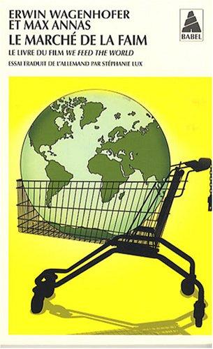 Le marché de la faim : Le livre du film We feed the World
