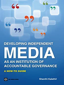 Developing Independent Media as an Institution of Accountable Governance by [Kalathil, Shanthi]