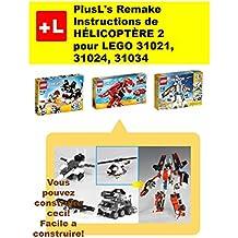 PlusL's Remake Instructions de HÉLICOPTÈRE 2 pour LEGO 31021,31024,31034: Vous pouvez construire le  HÉLICOPTÈRE 2 de vos propres briques!