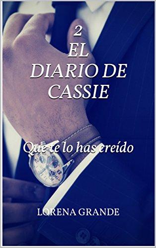 El diario de Cassie: 2. Que te lo has creído