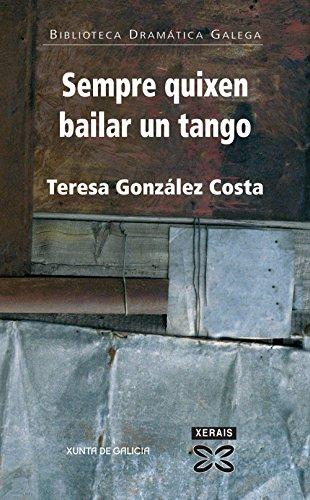 Sempre quixen bailar un tango (Edición Literaria - Teatro - Biblioteca Dramática Galega)