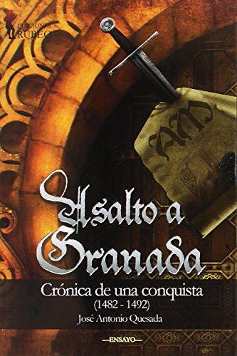 Asalto a Granada: Crónica de una conquista (1482-1492) (Ilíada)