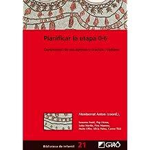 Planificar la etapa 0-6: Compromiso de sus agentes y práctica cotidiana (BIBLIOTECA DE INFANTIL) - 9788478275045 (Biblioteca Infantil (español))