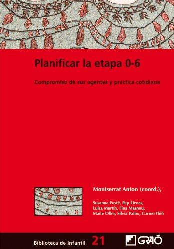 Planificar la etapa 0-6: Compromiso de sus agentes y práctica cotidiana (BIBLIOTECA DE INFANTIL) - 9788478275045 (Biblioteca Infantil (español)) por Montserrat Antón i Rosera