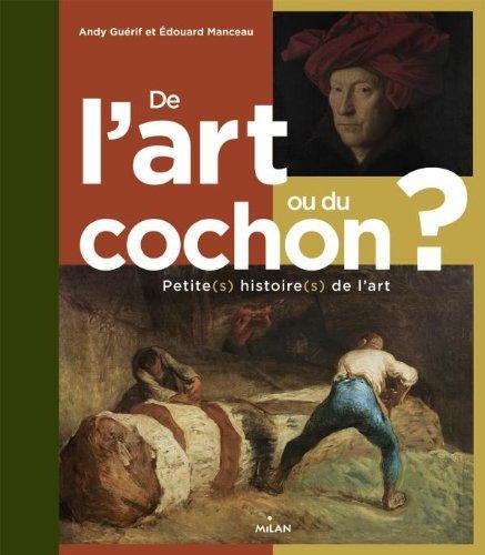 De l'art ou du cochon ? : Petite(s) histoire(s) de l'art par Andy Guérif, Edouard Manceau