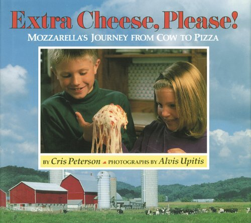 Extra Cheese, Please!: Mozzarella's Journey from Cow to Pizza by Cris Peterson (2003-07-01)